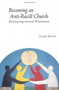 """Becoming an Anti-Racist Church: Journeying Toward Wholness"" by Joseph Brandtt"